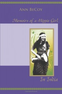Memoirs of a Hippie Girl In India by Ann BeCoy